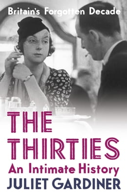 Book The Thirties: An Intimate History of Britain by Juliet Gardiner