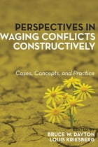 Perspectives in Waging Conflicts Constructively: Cases, Concepts, and Practice