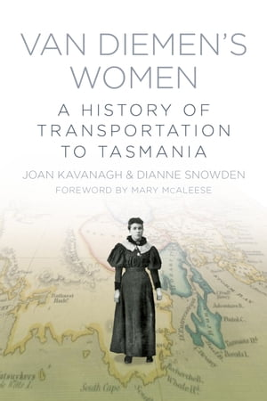 Van Diemen's Women A History of Transportation to Tasmania