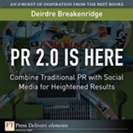 Book PR 2.0 Is Here: Combine Traditional PR with Social Media for Heightened Results by Deirdre K. Breakenridge