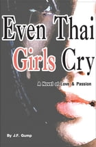 Even Thai Girls Cry by J.F. Gump