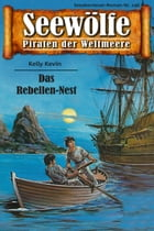 Seewölfe - Piraten der Weltmeere 146: Das Rebellen-Nest by Kelly Kevin