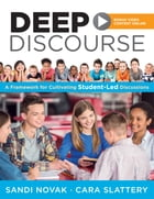 Deep Discourse: A Framework for Cultivating Student-Led Discussions—use conversation to raise student learning, moti by Sandi Novak