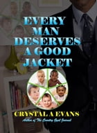 Every Man Deserves a Good Jacket by Crystal Evans