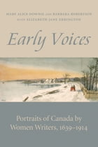 Early Voices: Portraits of Canada by Women Writers, 1639-1914 by Mary Alice Downie