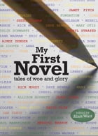 My First Novel: Tales of Woe and Glory by Alan Watt