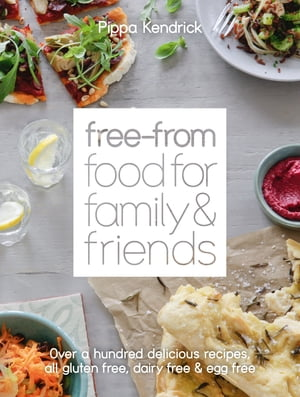 Free-From Food for Family and Friends: Over a hundred delicious recipes, all gluten-free, dairy-free and egg-free by Pippa Kendrick