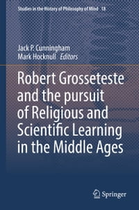 Robert Grosseteste and the pursuit of Religious and Scientific Learning in the Middle Ages