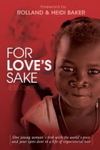 For Love's Sake: One Young Woman's Trek with the World's Poor and Your Open Door to a Life of…