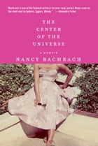 The Center of the Universe: A Memoir by Nancy Bachrach