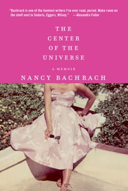 Book The Center of the Universe: A Memoir by Nancy Bachrach