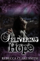 Delivering Hope: Survival Trilogy, #3 by Rebecca Clare Smith
