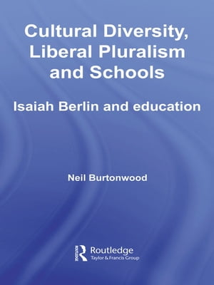 Cultural Diversity,  Liberal Pluralism and Schools Isaiah Berlin and Education