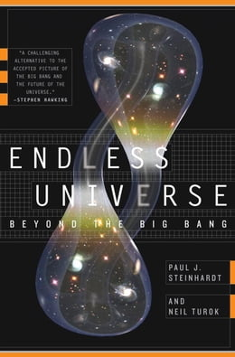 Book Endless Universe: Beyond the Big Bang by Paul J. Steinhardt