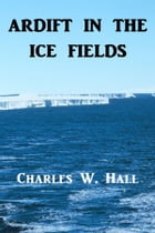 Adrift in the Ice Fields by Charles W. Hall