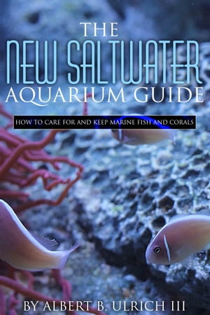 THE NEW SALTWATER AQUARIUM GUIDE How to Care for and Keep Marine Fish and Corals