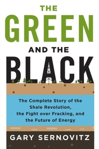 The Green and the Black: The Complete Story of the Shale Revolution, the Fight over Fracking, and…