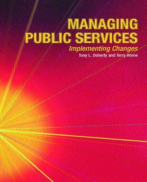 Managing Public Services - Implementing Changes A Thoughtful Approach to the Practice of Management