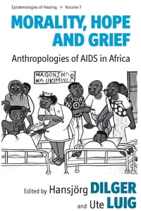 Morality, Hope and Grief: Anthropologies of AIDS in Africa