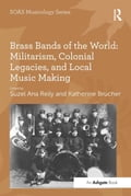 Brass Bands of the World: Militarism, Colonial Legacies, and Local Music Making 1271ce1b-ebd9-43d5-b493-eaeab05f770e
