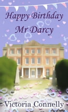Happy Birthday, Mr Darcy by Victoria Connelly