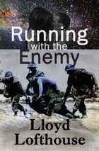 Running with the Enemy by Lloyd Lofthouse