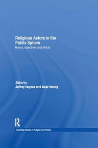 Religious Actors in the Public Sphere: Means, Objectives, and Effects