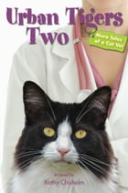 Urban Tigers Two: More Tales of a Cat Vet by Kathy Chisholm