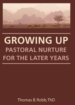 Book Growing Up: Pastoral Nurture for the Later Years by Thomas B Robb