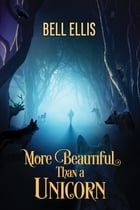 More Beautiful Than a Unicorn by Bell Ellis
