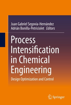 Process Intensification in Chemical Engineering: Design Optimization and Control by Juan Gabriel Segovia-Hernández