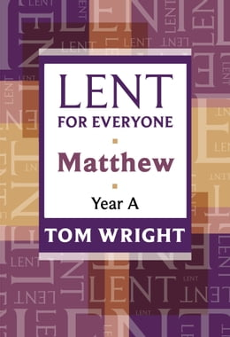 Book Lent for Everyone, Matthew Year A by Tom Wright