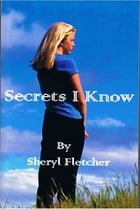 Secrets I Know by Sheryl Fletcher