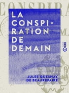 La Conspiration de demain by Jules Quesnay de Beaurepaire