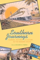Southern Journeys: Tourism, History, and Culture in the Modern South by Richard D. Starnes