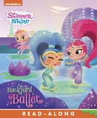 Backyard Ballet (Shimmer and Shine) by Nickelodeon Publishing