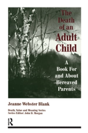 The Death of an Adult Child A Book for and About Bereaved Parents