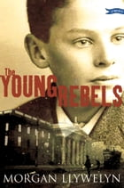 The Young Rebels by Morgan Llywelyn