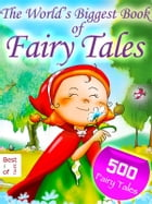 500 Fairy Tales - The World's Biggest Book of Fairy Tales - By the Brothers Grimm, Andersen and other Storytellers [Illustrated Edition] by Emmie Marina Brunswick (ed.)