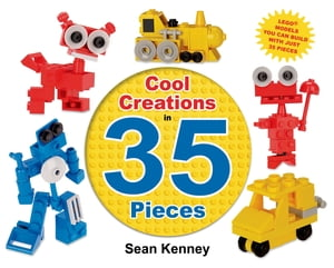 Cool Creations in 35 Pieces: Lego™ Models You Can Build with Just 35 Bricks