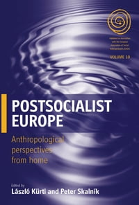 Postsocialist Europe: Anthropological Perspectives from Home