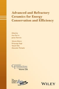 Advanced and Refractory Ceramics for Energy Conservation and Efficiency: Ceramic Transactions…