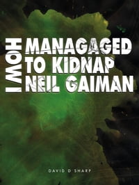 How I Managed To Kidnap Neil Gaiman