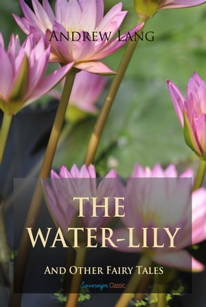 The Water-Lily and Other Fairy Tales by Andrew Lang