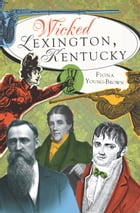 Wicked Lexington, Kentucky by Fiona Young-Brown