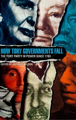 Book How Tory Governments Fall: The Tory Party in Power Since 1783 by Anthony Seldon