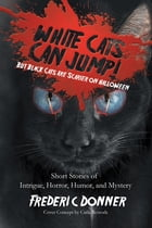 White Cats Can Jump!: (But Black Cats Are Scarier on Halloween) Short Stories of Intrigue, Horror, Humor, and Mystery by Carla Rexrode