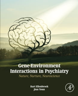 Book Gene-Environment Interactions in Psychiatry: Nature, Nurture, Neuroscience by Bart Ellenbroek