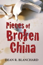 Pieces of Broken China by Dean R. Blanchard