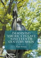 Imagining 'America' in late Nineteenth Century Spain